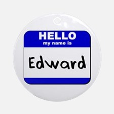 hello my name is edward  Ornament (Round)