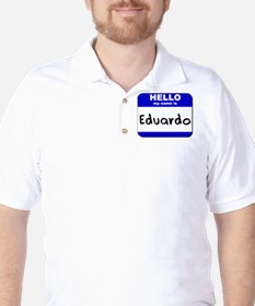 hello my name is eduardo Golf Shirt