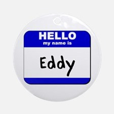 hello my name is eddy  Ornament (Round)