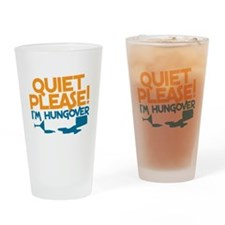 QUIET PLEASE! I'm hungover with gla Drinking Glass
