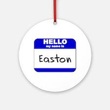 hello my name is easton  Ornament (Round)