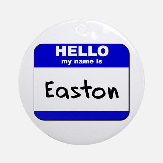 hello my name is easton  Ornament (Round)