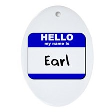 hello my name is earl  Oval Ornament