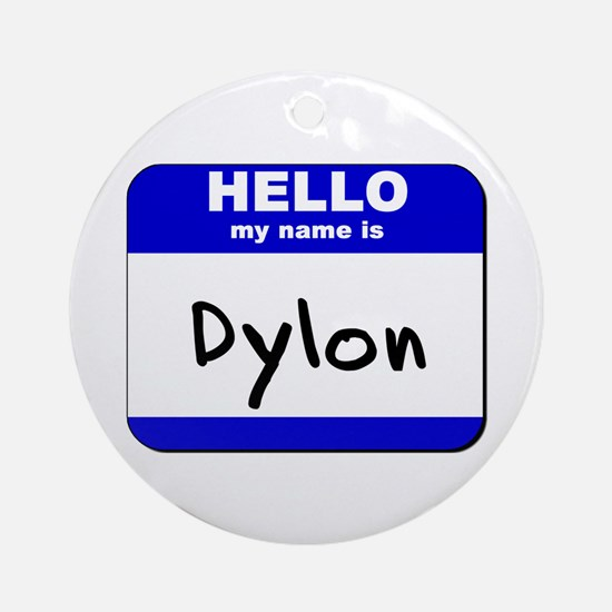 hello my name is dylon  Ornament (Round)