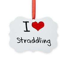 I love Straddling Ornament