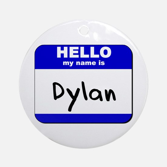 hello my name is dylan  Ornament (Round)
