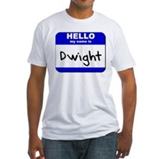 hello my name is dwight Shirt