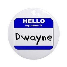 hello my name is dwayne  Ornament (Round)
