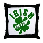 Irish For A Day! St Patty's Day Throw Pillow