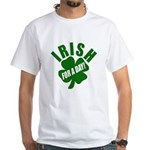 Irish For A Day! St Patty's Day White T-Shirt