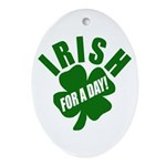 Irish For A Day! St Patty's Day Oval Ornament