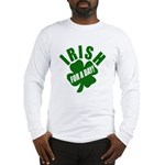 Irish For A Day! St Patty's Day Long Sleeve T-Shir