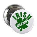 Irish For A Day! St Patty's Day Button