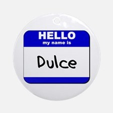 hello my name is dulce  Ornament (Round)
