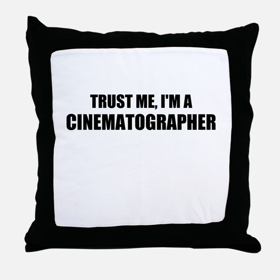 Trust Me, Im A Cinematographer Throw Pillow