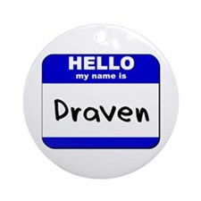 hello my name is draven  Ornament (Round)