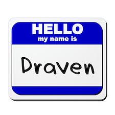hello my name is draven  Mousepad