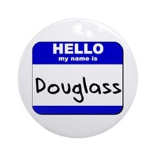 hello my name is douglass  Ornament (Round)