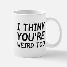 I Think You're Weird Too Mug