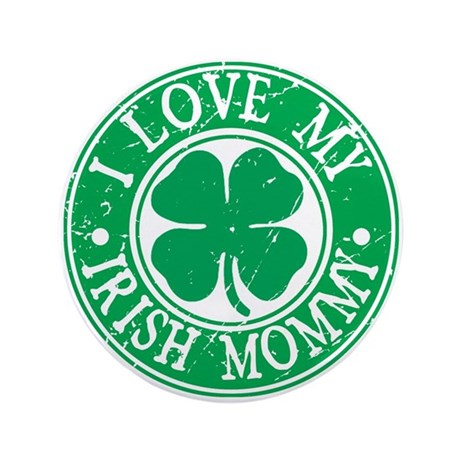 I Love My Irish Mommy 3.5&Quot; Button
