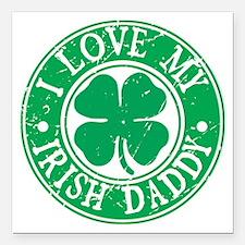 "I Love My Irish Daddy Square Car Magnet 3"" x 3"""