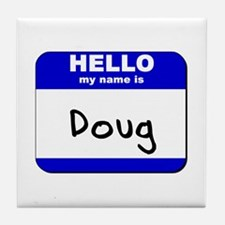 hello my name is doug  Tile Coaster