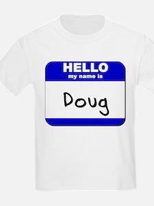 hello my name is doug T-Shirt
