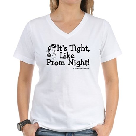 It 39 S Tight Like Prom Nigh Women 39 S V Neck T Shirt It 39 S