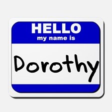 hello my name is dorothy  Mousepad