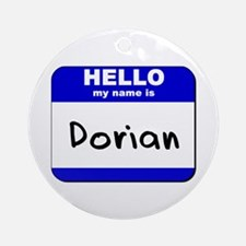 hello my name is dorian  Ornament (Round)