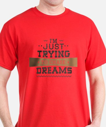 I'm Just Trying To Chase Dreams T-Shirt