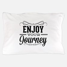 Enjoy Your Journey Pillow Case