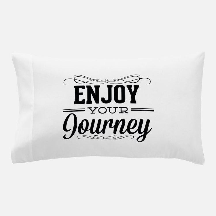 Enjoy Your Journey Pillow Case