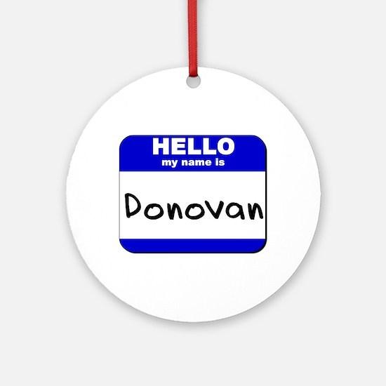 hello my name is donovan  Ornament (Round)