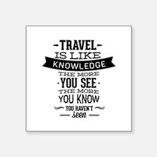 """Travel Is Like Knowledge Square Sticker 3"""" x 3"""""""