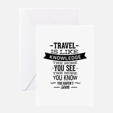 Travel Is Like Knowledge Greeting Card