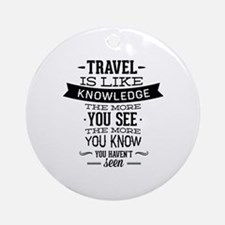 Travel Is Like Knowledge Ornament (Round)