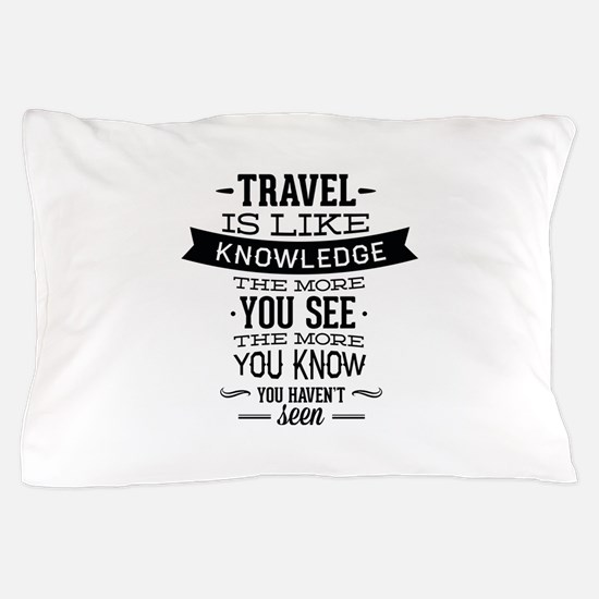 Travel Is Like Knowledge Pillow Case