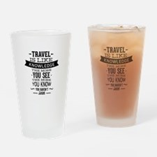 Travel Is Like Knowledge Drinking Glass