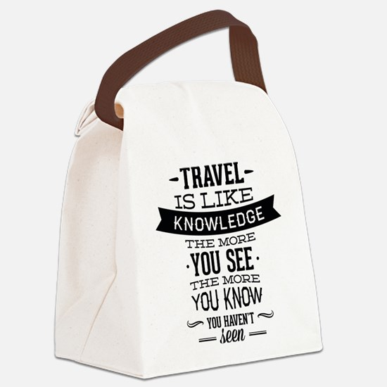 Travel Is Like Knowledge Canvas Lunch Bag