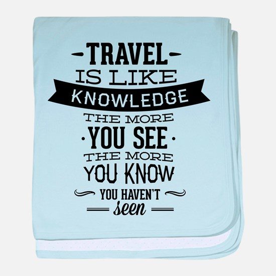 Travel Is Like Knowledge baby blanket