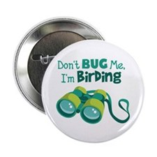 "Dont Bug Me Im Birding 2.25"" Button"