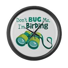 Dont Bug Me Im Birding Large Wall Clock