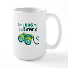 Dont Bug Me Im Birding Mugs