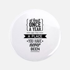 """Go To A Place You Have Never Been 3.5"""" Button (100"""