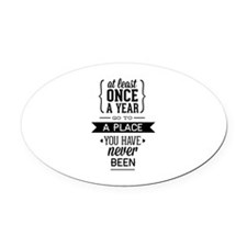 Go To A Place You Have Never Been Oval Car Magnet