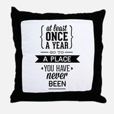 Go To A Place You Have Never Been Throw Pillow