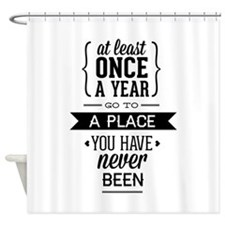 Go To A Place You Have Never Been Shower Curtain