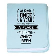 Go To A Place You Have Never Been baby blanket
