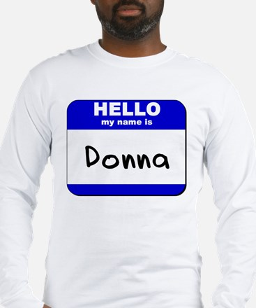 hello my name is donna Long Sleeve T-Shirt
